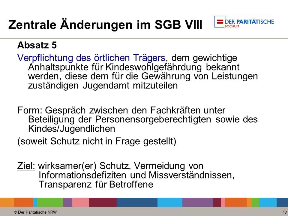 © Der Paritätische NRW 19 © Der Paritätische NRW Zentrale Änderungen im SGB VIII Absatz 5 Verpflichtung des örtlichen Trägers, dem gewichtige Anhaltsp