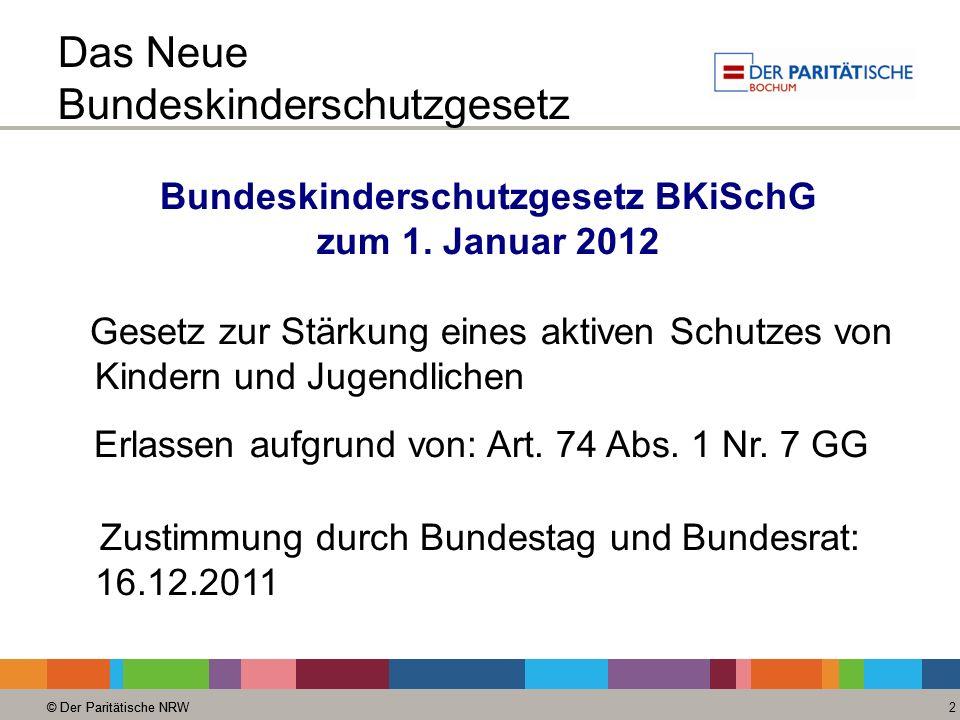 © Der Paritätische NRW 2 Das Neue Bundeskinderschutzgesetz Bundeskinderschutzgesetz BKiSchG zum 1. Januar 2012 Gesetz zur Stärkung eines aktiven Schut