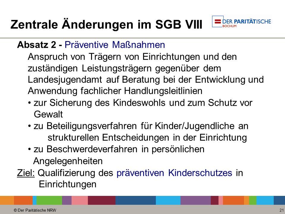 © Der Paritätische NRW 21 © Der Paritätische NRW Zentrale Änderungen im SGB VIII Absatz 2 - Präventive Maßnahmen Anspruch von Trägern von Einrichtunge