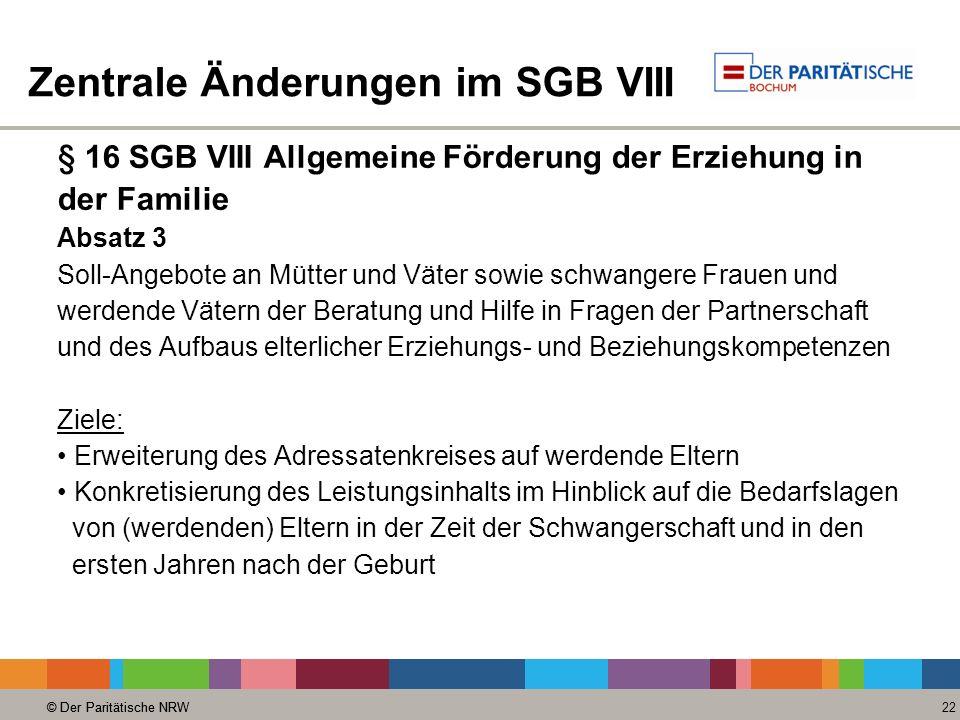 © Der Paritätische NRW 22 © Der Paritätische NRW Zentrale Änderungen im SGB VIII § 16 SGB VIII Allgemeine Förderung der Erziehung in der Familie Absat