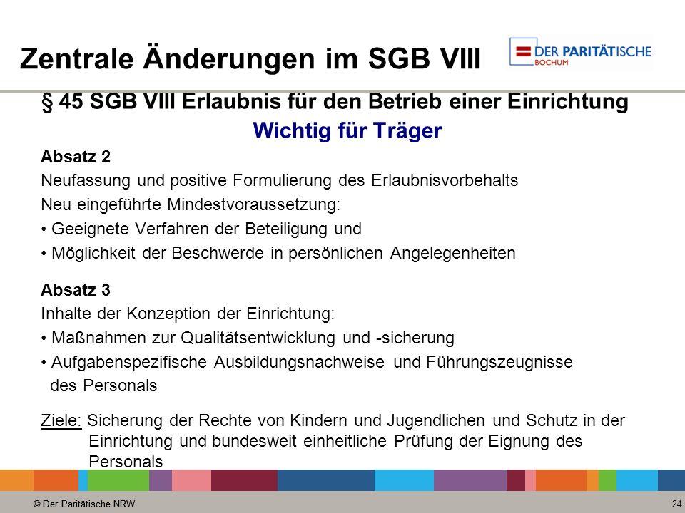 © Der Paritätische NRW 24 © Der Paritätische NRW Zentrale Änderungen im SGB VIII § 45 SGB VIII Erlaubnis für den Betrieb einer Einrichtung Wichtig für