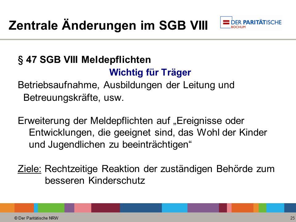© Der Paritätische NRW 25 © Der Paritätische NRW Zentrale Änderungen im SGB VIII § 47 SGB VIII Meldepflichten Wichtig für Träger Betriebsaufnahme, Aus