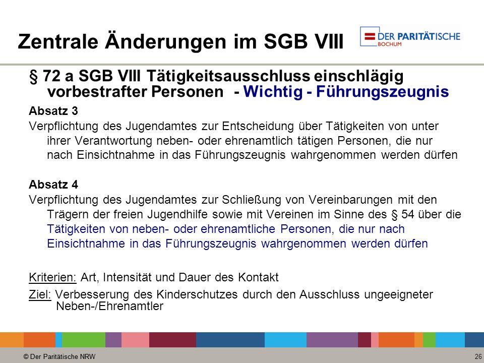 © Der Paritätische NRW 26 © Der Paritätische NRW Zentrale Änderungen im SGB VIII § 72 a SGB VIII Tätigkeitsausschluss einschlägig vorbestrafter Person