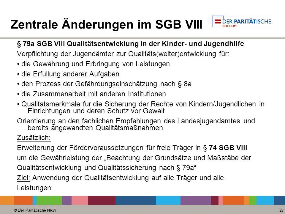 © Der Paritätische NRW 27 © Der Paritätische NRW Zentrale Änderungen im SGB VIII § 79a SGB VIII Qualitätsentwicklung in der Kinder- und Jugendhilfe Ve