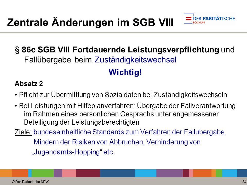 © Der Paritätische NRW 28 © Der Paritätische NRW Zentrale Änderungen im SGB VIII § 86c SGB VIII Fortdauernde Leistungsverpflichtung und Fallübergabe beim Zuständigkeitswechsel Wichtig.