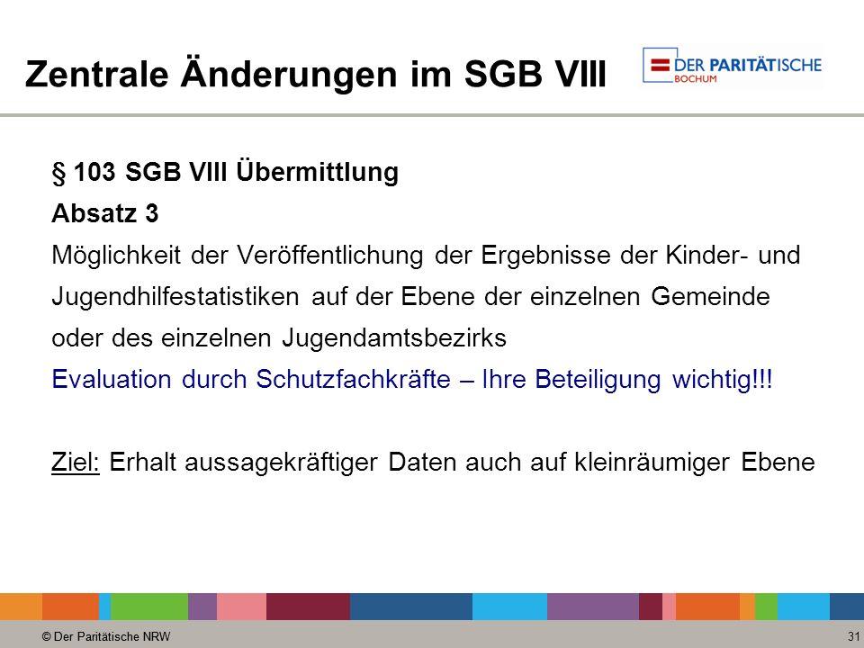 © Der Paritätische NRW 31 © Der Paritätische NRW Zentrale Änderungen im SGB VIII § 103 SGB VIII Übermittlung Absatz 3 Möglichkeit der Veröffentlichung