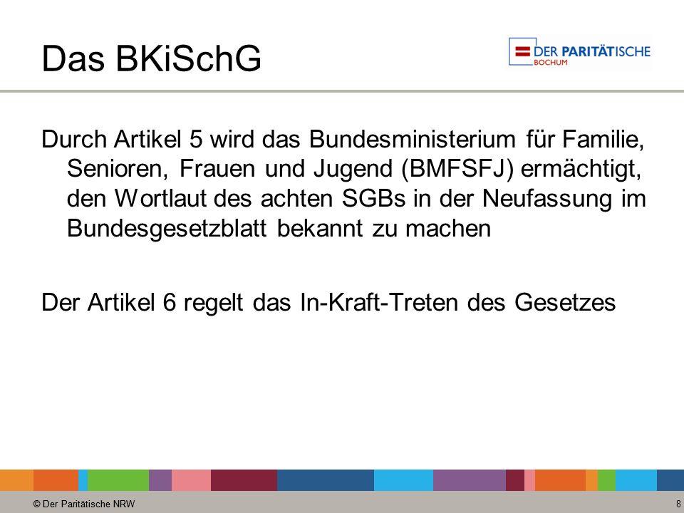 © Der Paritätische NRW 8 Das BKiSchG Durch Artikel 5 wird das Bundesministerium für Familie, Senioren, Frauen und Jugend (BMFSFJ) ermächtigt, den Wort