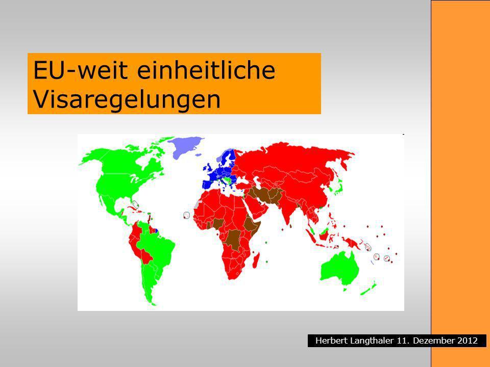 Herbert Langthaler 11. Dezember 2012 EU-weit einheitliche Visaregelungen