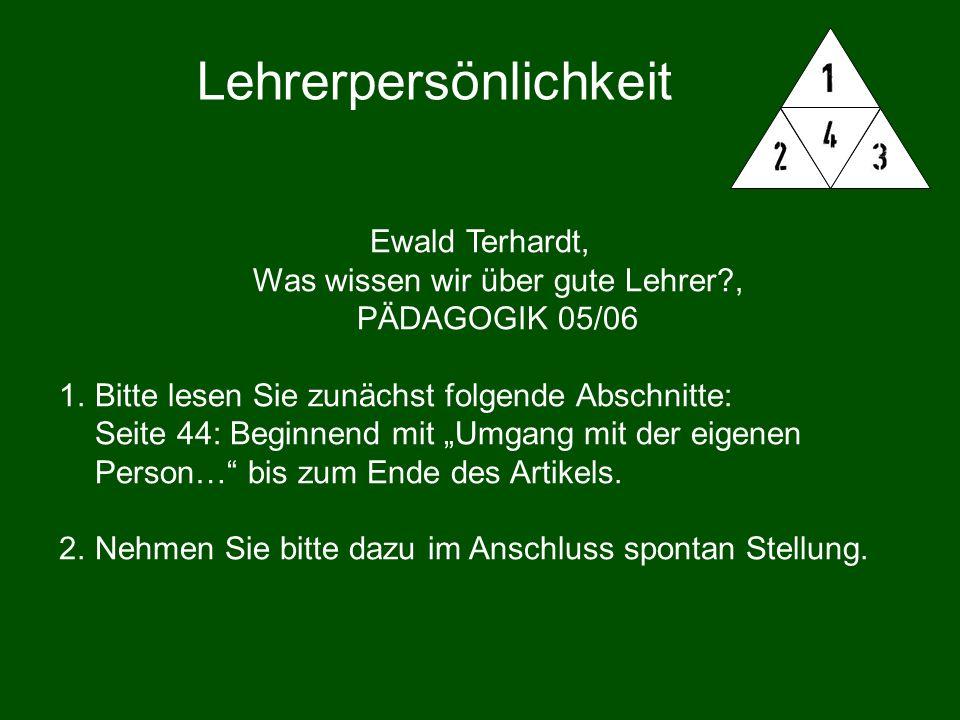 Lehrerpersönlichkeit Ewald Terhardt, Was wissen wir über gute Lehrer?, PÄDAGOGIK 05/06 1.Bitte lesen Sie zunächst folgende Abschnitte: Seite 44: Begin