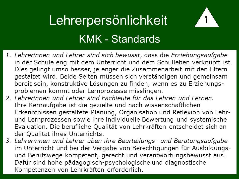 KMK - Standards 1.Lehrerinnen und Lehrer sind sich bewusst, dass die Erziehungsaufgabe in der Schule eng mit dem Unterricht und dem Schulleben verknüp