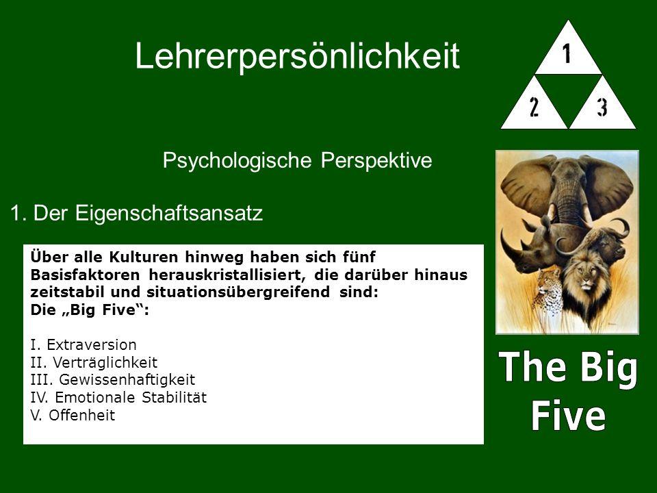 Lehrerpersönlichkeit Psychologische Perspektive 1. Der Eigenschaftsansatz Über alle Kulturen hinweg haben sich fünf Basisfaktoren herauskristallisiert