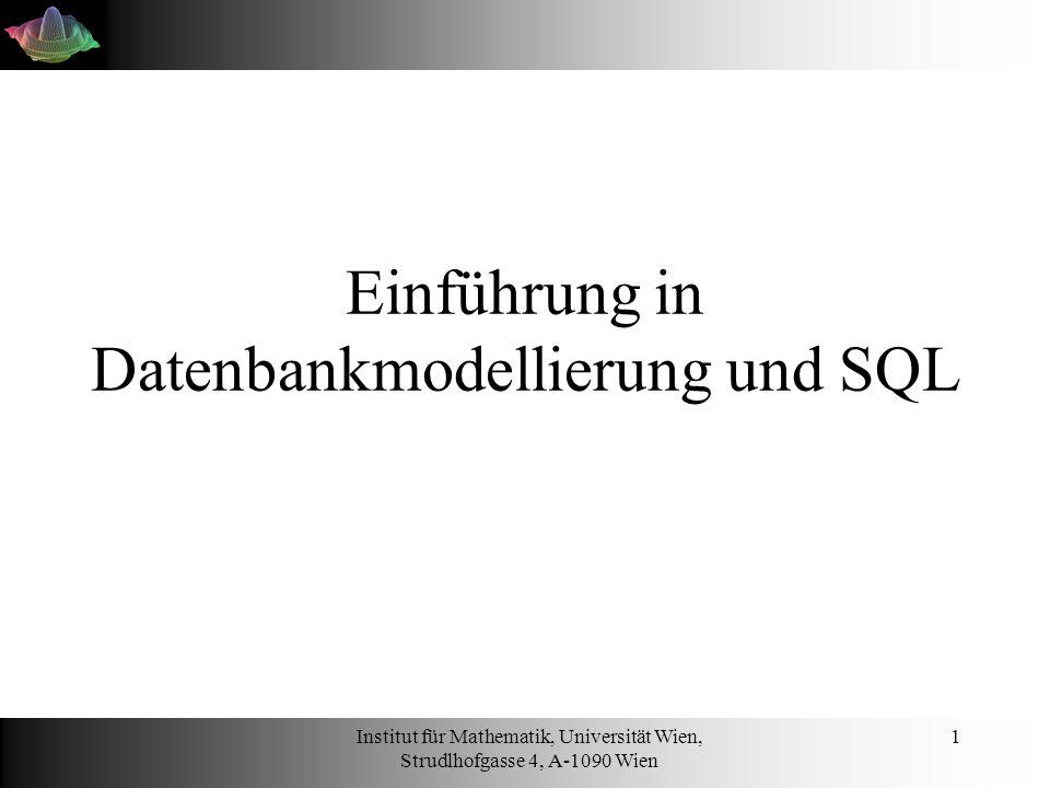 Institut für Mathematik, Universität Wien, Strudlhofgasse 4, A-1090 Wien 1 Einführung in Datenbankmodellierung und SQL
