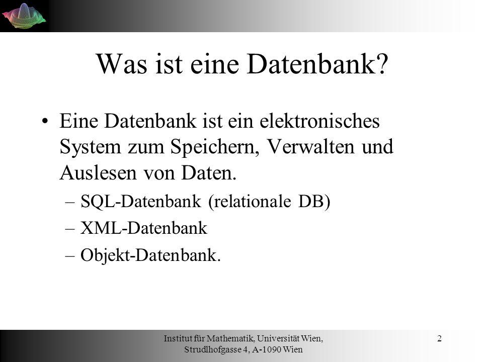 Institut für Mathematik, Universität Wien, Strudlhofgasse 4, A-1090 Wien 2 Was ist eine Datenbank? Eine Datenbank ist ein elektronisches System zum Sp