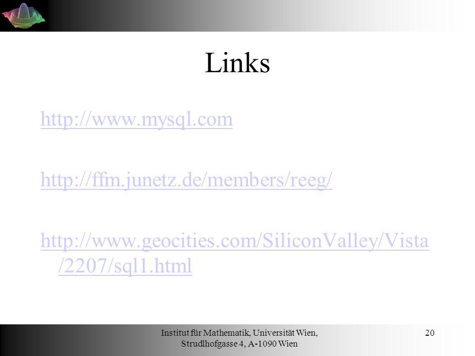 Institut für Mathematik, Universität Wien, Strudlhofgasse 4, A-1090 Wien 20 Links http://www.mysql.com http://ffm.junetz.de/members/reeg/ http://www.geocities.com/SiliconValley/Vista /2207/sql1.html