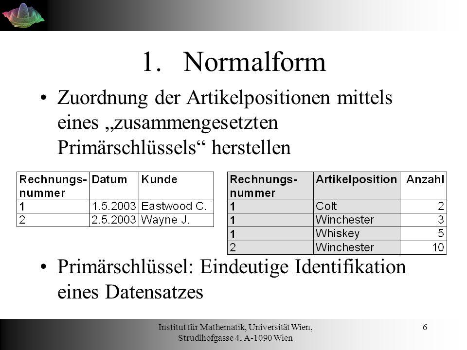 Institut für Mathematik, Universität Wien, Strudlhofgasse 4, A-1090 Wien 17 INSERT INSERT INTO rechnung SETrechnungsNummer = 1, datum= 2003/05/01 , kunde= Stallone S. ;