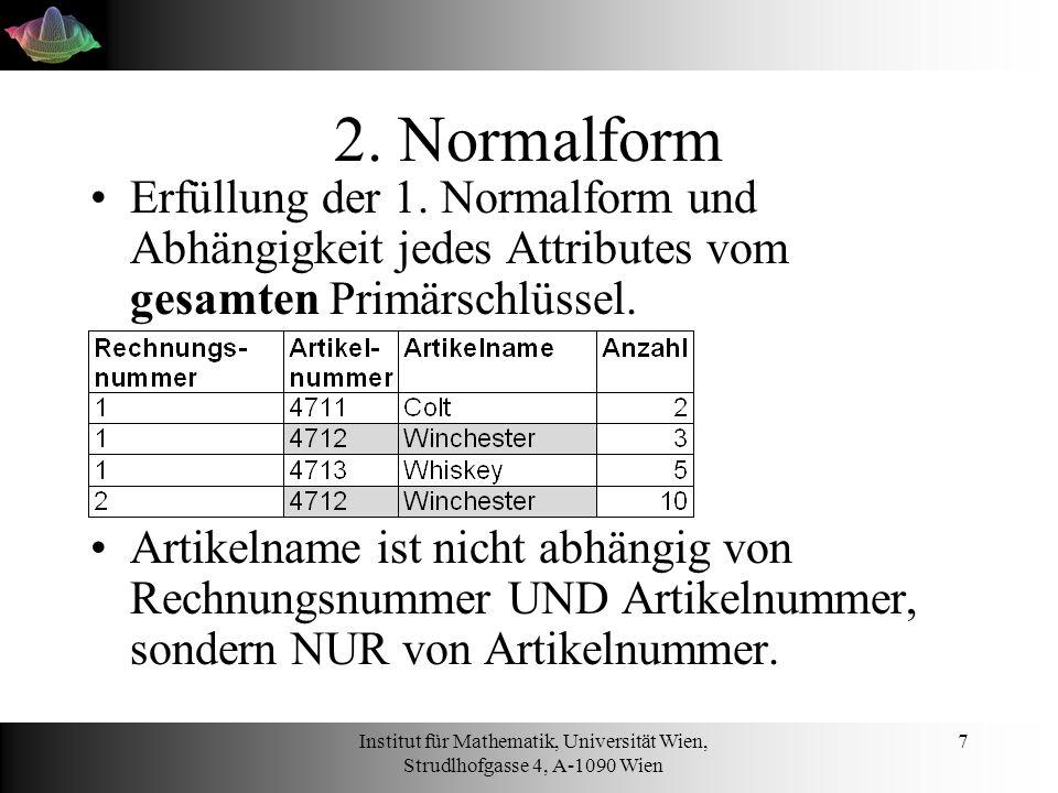 Institut für Mathematik, Universität Wien, Strudlhofgasse 4, A-1090 Wien 7 2. Normalform Erfüllung der 1. Normalform und Abhängigkeit jedes Attributes