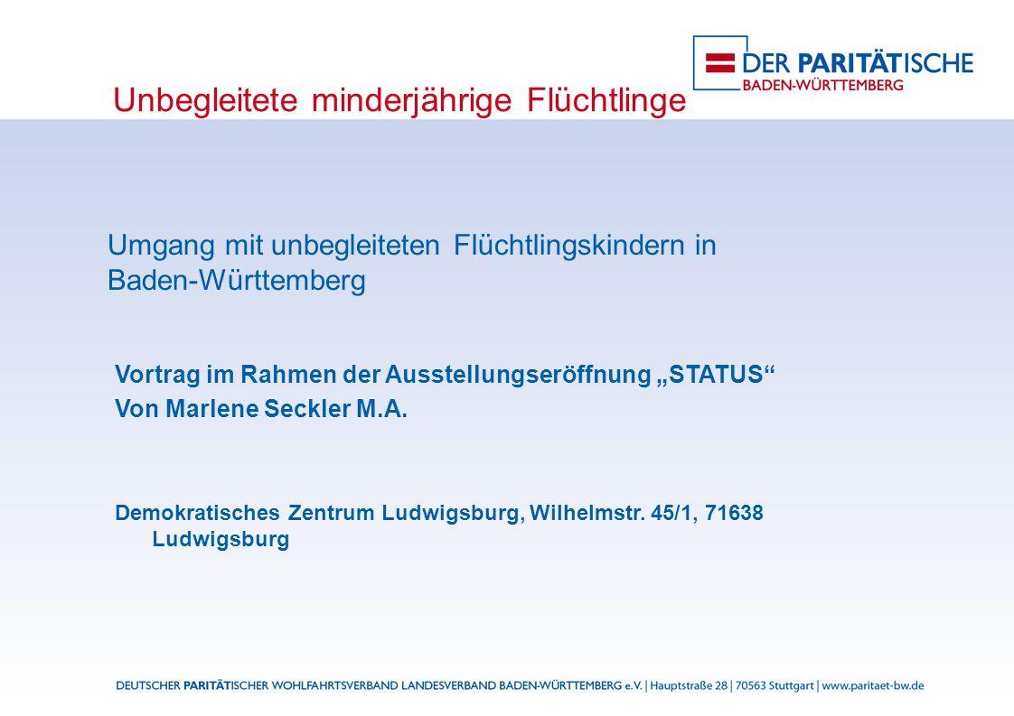 Unbegleitete minderjährige Flüchtlinge Umgang mit unbegleiteten Flüchtlingskindern in Baden-Württemberg Vortrag im Rahmen der Ausstellungseröffnung STATUS Von Marlene Seckler M.A.