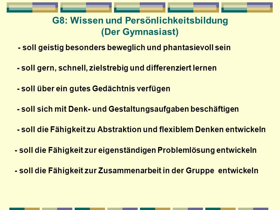 G8: Wissen und Persönlichkeitsbildung (Der Gymnasiast) - soll geistig besonders beweglich und phantasievoll sein - soll gern, schnell, zielstrebig und