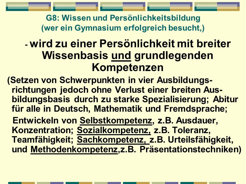 G8: Wissen und Persönlichkeitsbildung (wer ein Gymnasium erfolgreich besucht,) - wird zu einer Persönlichkeit mit breiter Wissenbasis und grundlegende