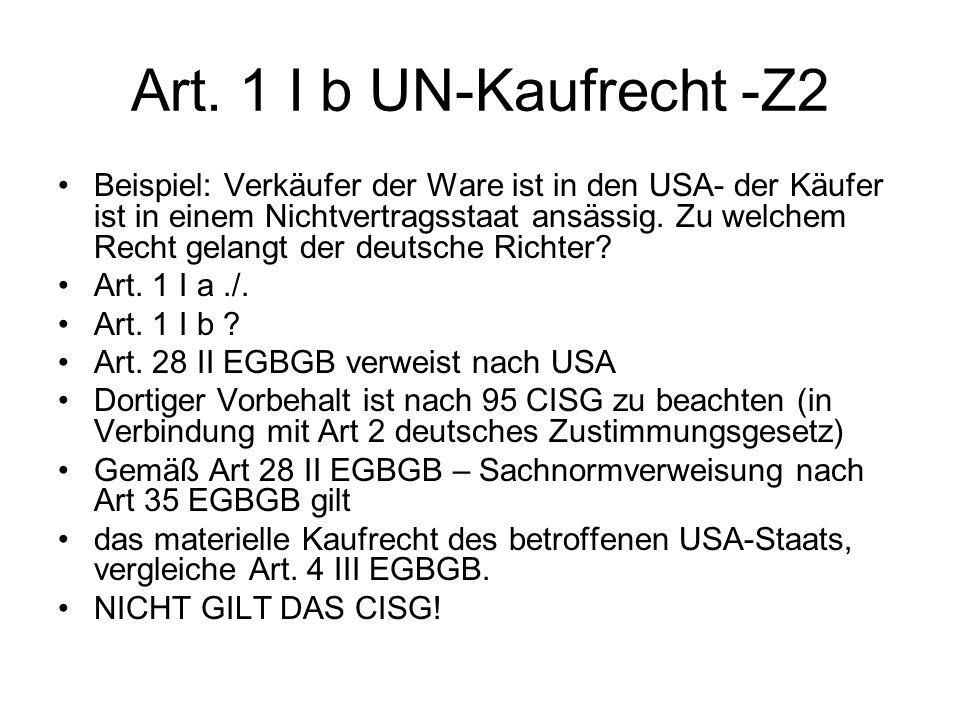 Art. 1 I b UN-Kaufrecht -Z2 Beispiel: Verkäufer der Ware ist in den USA- der Käufer ist in einem Nichtvertragsstaat ansässig. Zu welchem Recht gelangt