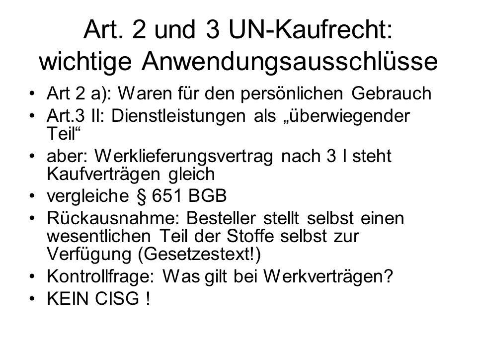 Art. 2 und 3 UN-Kaufrecht: wichtige Anwendungsausschlüsse Art 2 a): Waren für den persönlichen Gebrauch Art.3 II: Dienstleistungen als überwiegender T