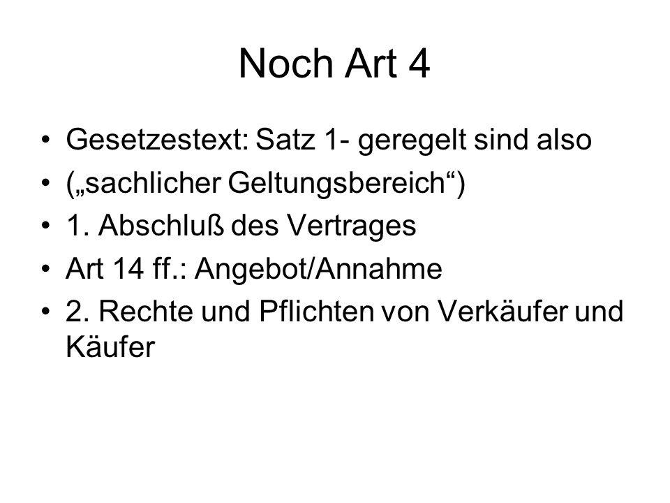 Noch Art 4 Gesetzestext: Satz 1- geregelt sind also (sachlicher Geltungsbereich) 1. Abschluß des Vertrages Art 14 ff.: Angebot/Annahme 2. Rechte und P