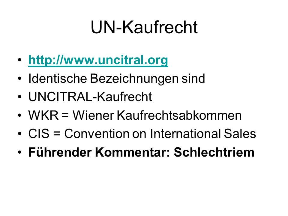 UN-Kaufrecht http://www.uncitral.org Identische Bezeichnungen sind UNCITRAL-Kaufrecht WKR = Wiener Kaufrechtsabkommen CIS = Convention on Internationa