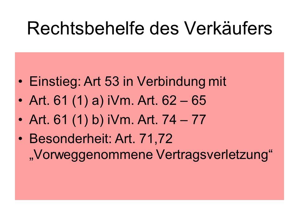 Rechtsbehelfe des Verkäufers Einstieg: Art 53 in Verbindung mit Art. 61 (1) a) iVm. Art. 62 – 65 Art. 61 (1) b) iVm. Art. 74 – 77 Besonderheit: Art. 7