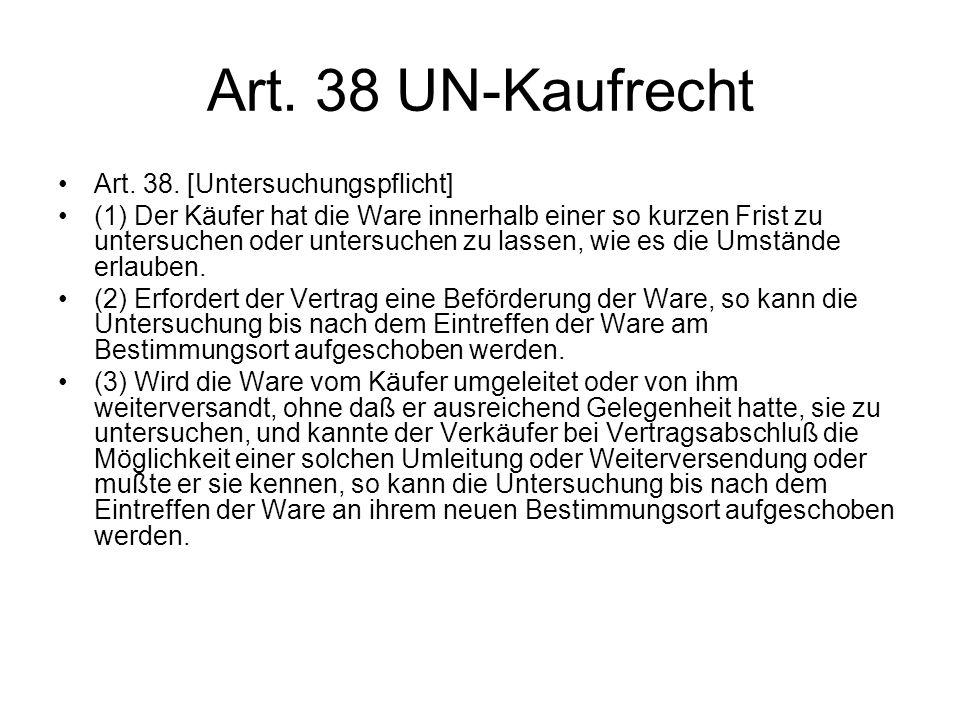 Art. 38 UN-Kaufrecht Art. 38. [Untersuchungspflicht] (1) Der Käufer hat die Ware innerhalb einer so kurzen Frist zu untersuchen oder untersuchen zu la