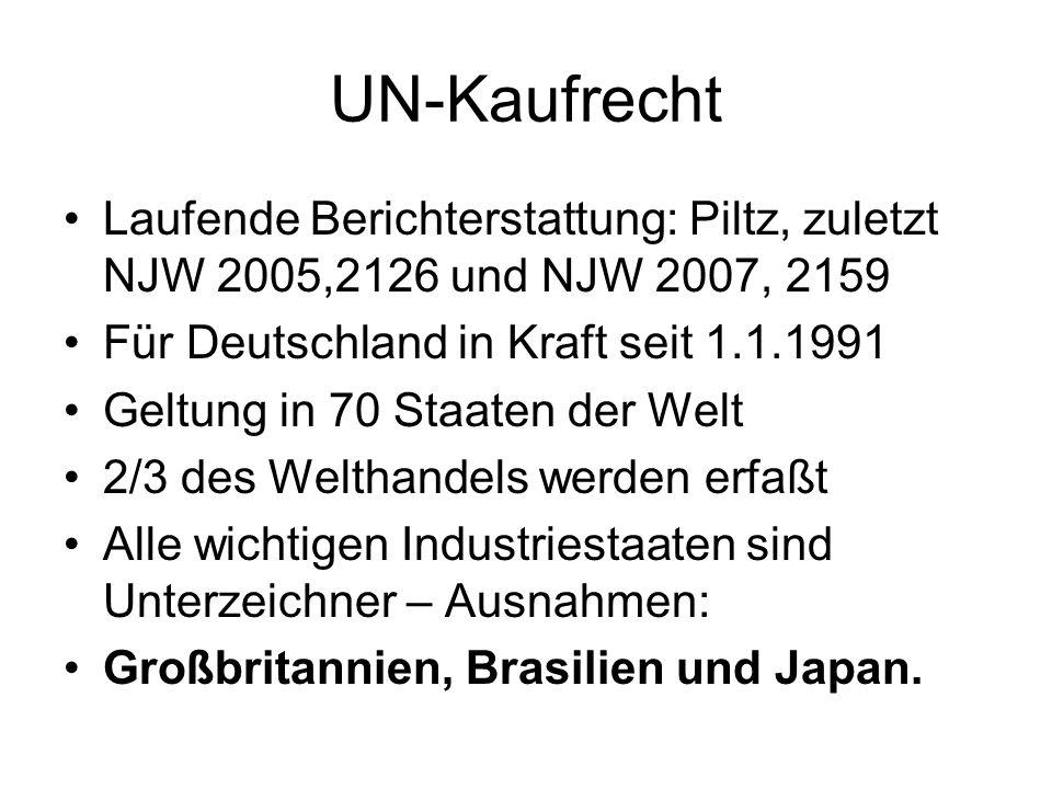 UN-Kaufrecht Laufende Berichterstattung: Piltz, zuletzt NJW 2005,2126 und NJW 2007, 2159 Für Deutschland in Kraft seit 1.1.1991 Geltung in 70 Staaten