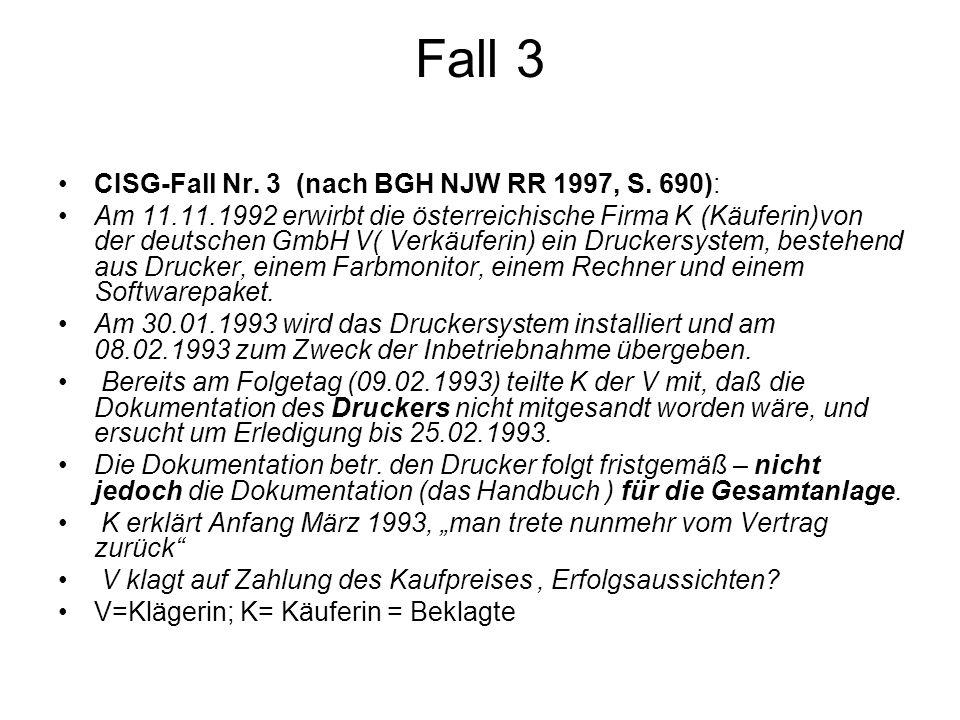 Fall 3 CISG-Fall Nr. 3 (nach BGH NJW RR 1997, S. 690): Am 11.11.1992 erwirbt die österreichische Firma K (Käuferin)von der deutschen GmbH V( Verkäufer