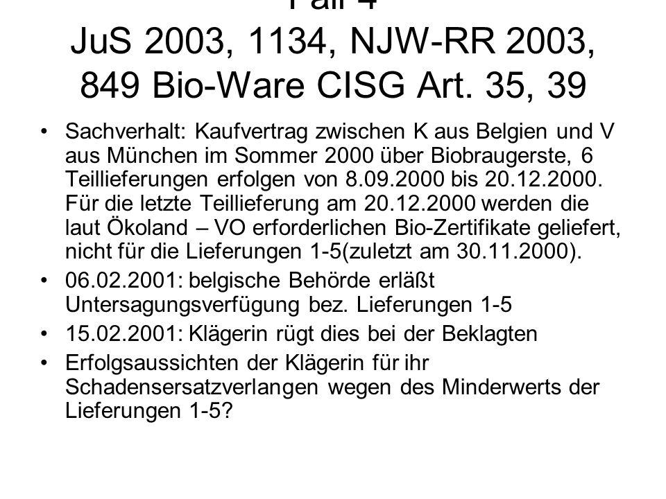 Fall 4 JuS 2003, 1134, NJW-RR 2003, 849 Bio-Ware CISG Art. 35, 39 Sachverhalt: Kaufvertrag zwischen K aus Belgien und V aus München im Sommer 2000 übe