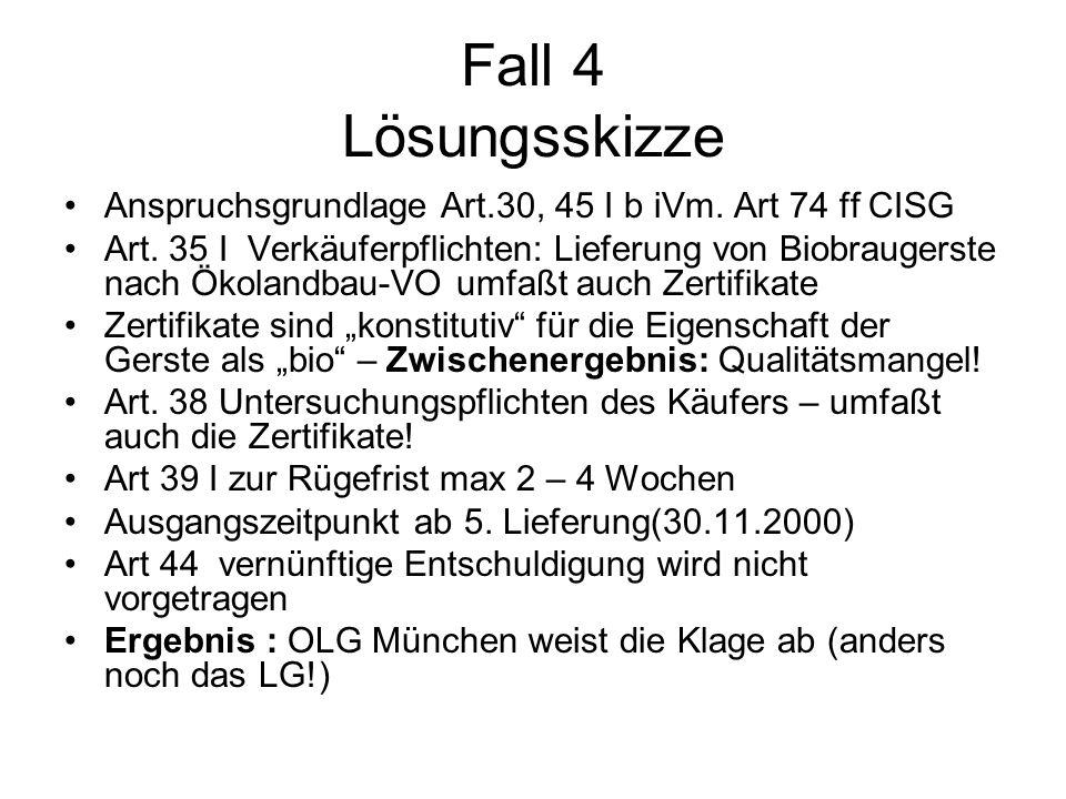 Fall 4 Lösungsskizze Anspruchsgrundlage Art.30, 45 I b iVm. Art 74 ff CISG Art. 35 I Verkäuferpflichten: Lieferung von Biobraugerste nach Ökolandbau-V