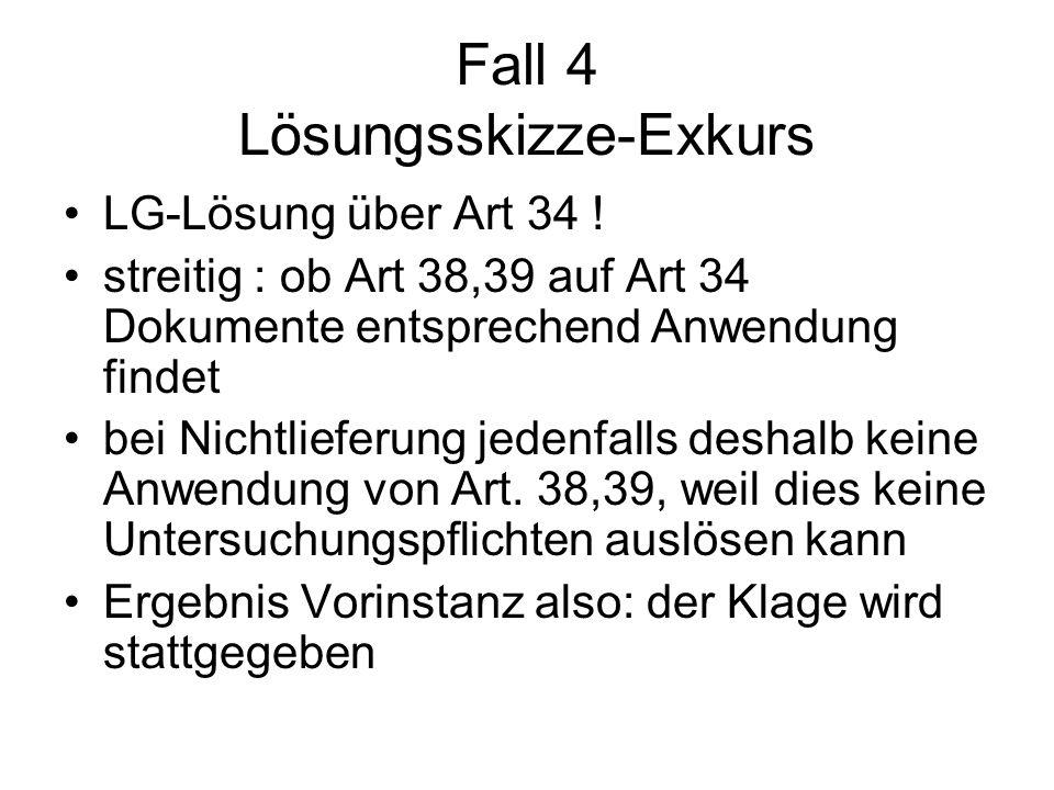 Fall 4 Lösungsskizze-Exkurs LG-Lösung über Art 34 ! streitig : ob Art 38,39 auf Art 34 Dokumente entsprechend Anwendung findet bei Nichtlieferung jede