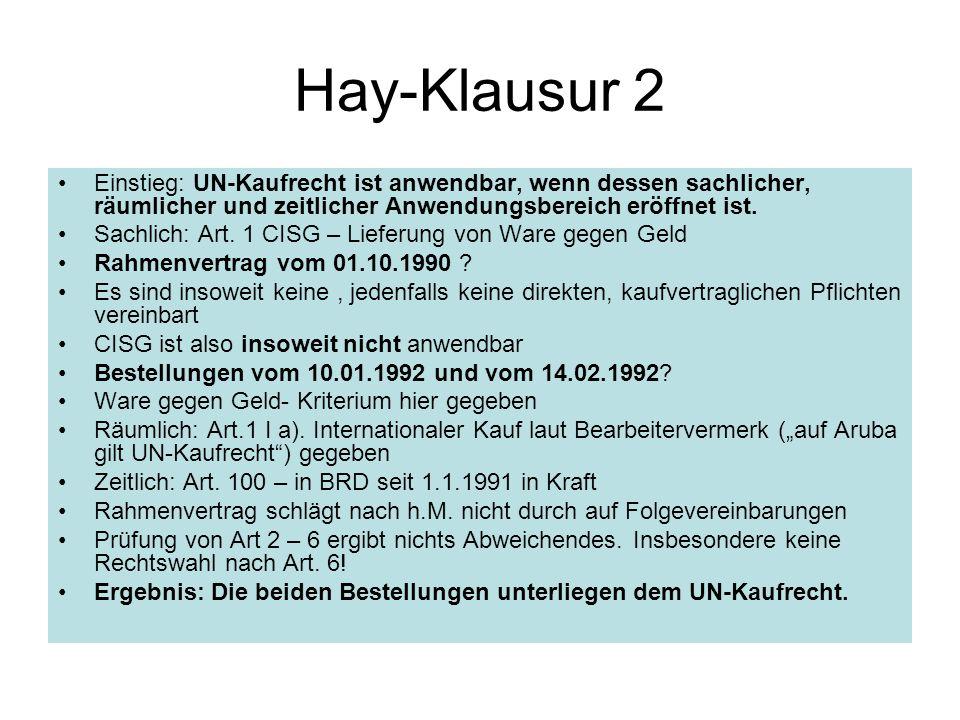 Hay-Klausur 2 Einstieg: UN-Kaufrecht ist anwendbar, wenn dessen sachlicher, räumlicher und zeitlicher Anwendungsbereich eröffnet ist. Sachlich: Art. 1