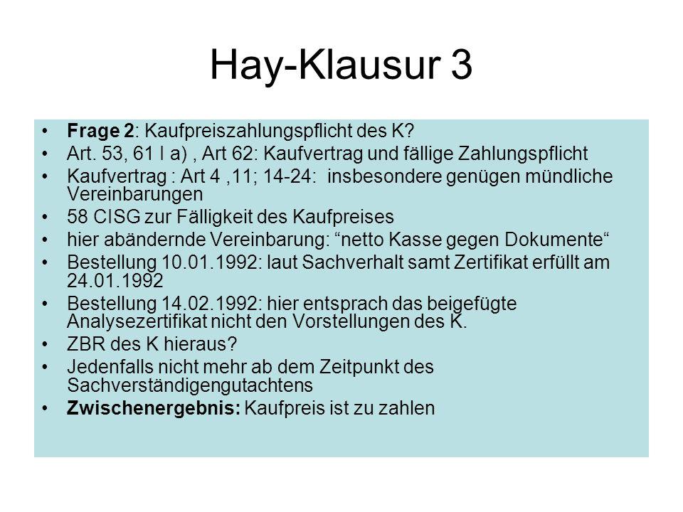 Hay-Klausur 3 Frage 2: Kaufpreiszahlungspflicht des K? Art. 53, 61 I a), Art 62: Kaufvertrag und fällige Zahlungspflicht Kaufvertrag : Art 4,11; 14-24