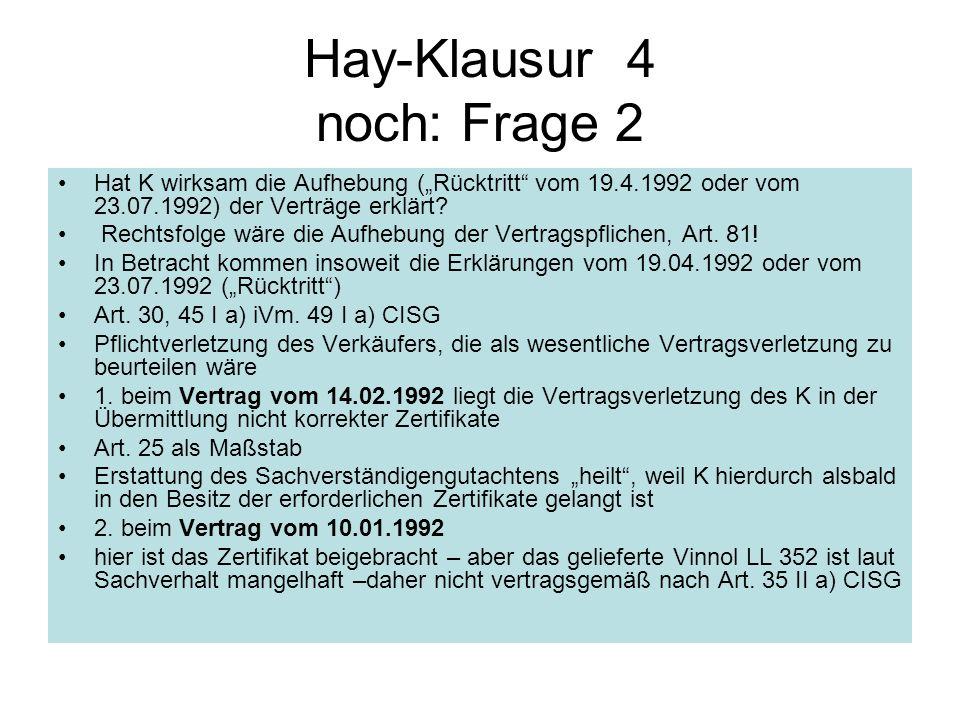 Hay-Klausur 4 noch: Frage 2 Hat K wirksam die Aufhebung (Rücktritt vom 19.4.1992 oder vom 23.07.1992) der Verträge erklärt? Rechtsfolge wäre die Aufhe
