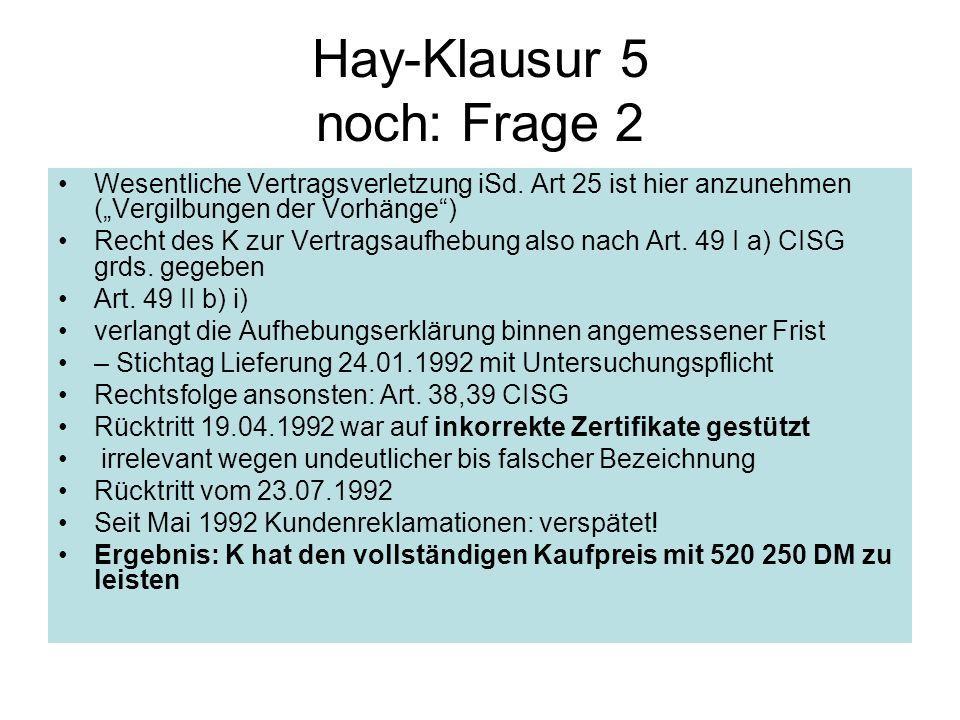 Hay-Klausur 5 noch: Frage 2 Wesentliche Vertragsverletzung iSd. Art 25 ist hier anzunehmen (Vergilbungen der Vorhänge) Recht des K zur Vertragsaufhebu