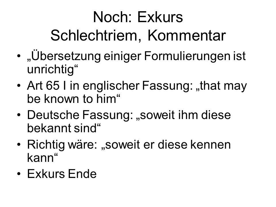 Noch: Exkurs Schlechtriem, Kommentar Übersetzung einiger Formulierungen ist unrichtig Art 65 I in englischer Fassung: that may be known to him Deutsch