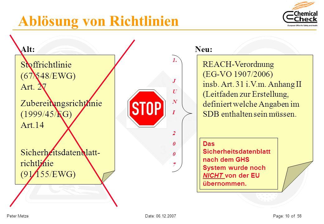 Peter Metze Date: 06.12.2007 Page: 10 of 58 Ablösung von Richtlinien Stoffrichtlinie (67/548/EWG) Art. 27 Zubereitungsrichtlinie (1999/45/EG) Art.14 S