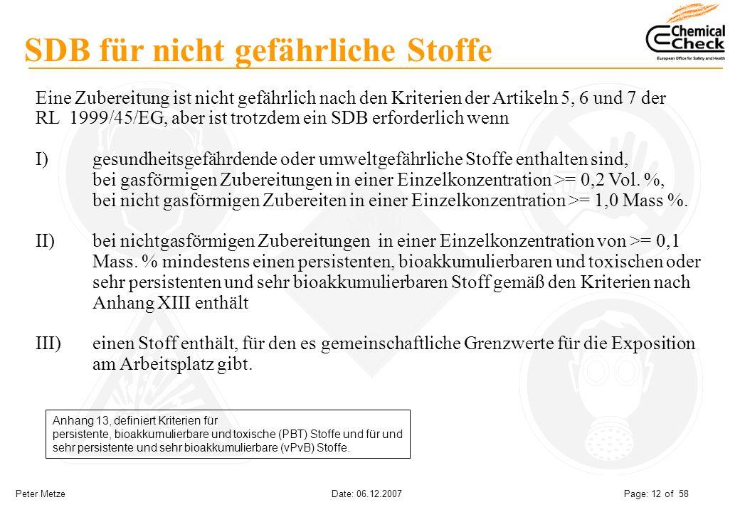 Peter Metze Date: 06.12.2007 Page: 12 of 58 SDB für nicht gefährliche Stoffe Eine Zubereitung ist nicht gefährlich nach den Kriterien der Artikeln 5,