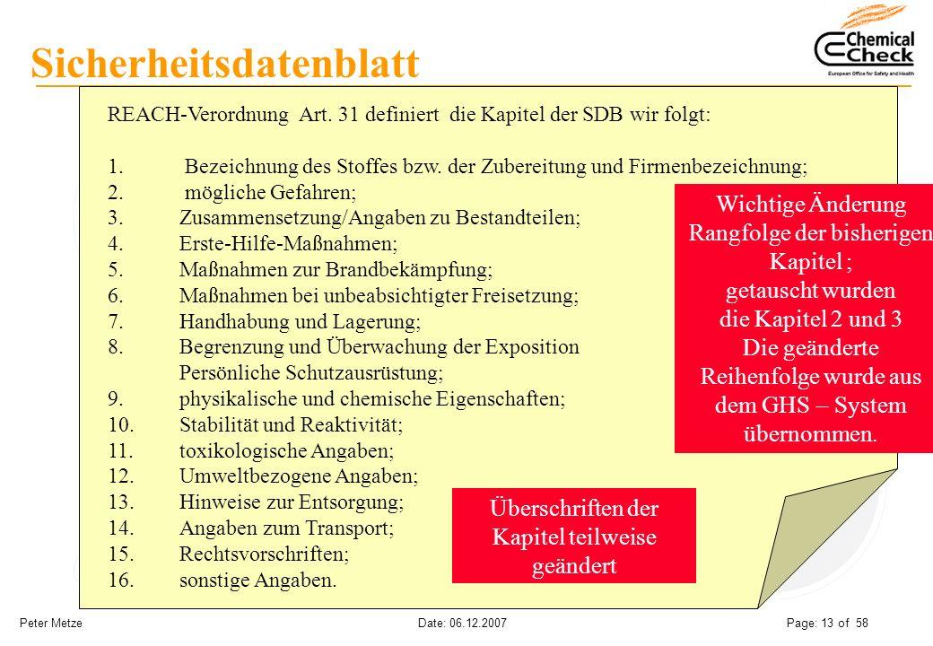 Peter Metze Date: 06.12.2007 Page: 13 of 58 Sicherheitsdatenblatt REACH-Verordnung Art. 31 definiert die Kapitel der SDB wir folgt: 1. Bezeichnung des
