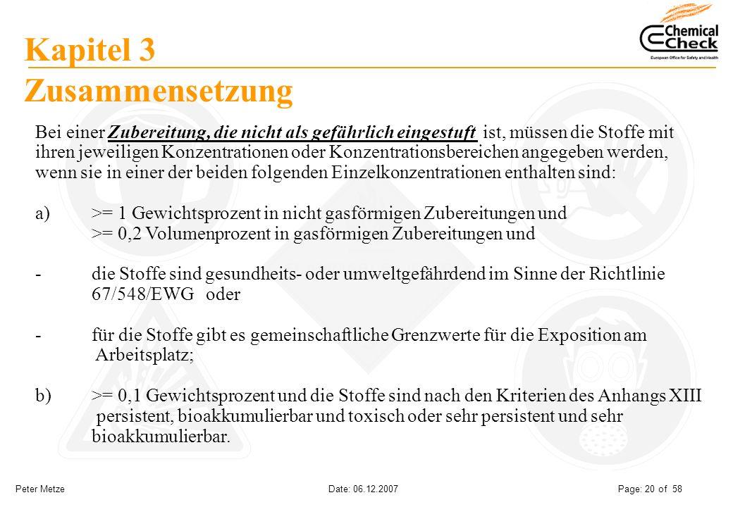 Peter Metze Date: 06.12.2007 Page: 20 of 58 Kapitel 3 Zusammensetzung Bei einer Zubereitung, die nicht als gefährlich eingestuft ist, müssen die Stoff