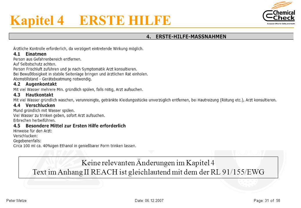 Peter Metze Date: 06.12.2007 Page: 31 of 58 Kapitel 4 ERSTE HILFE Keine relevanten Änderungen im Kapitel 4 Text im Anhang II REACH ist gleichlautend m