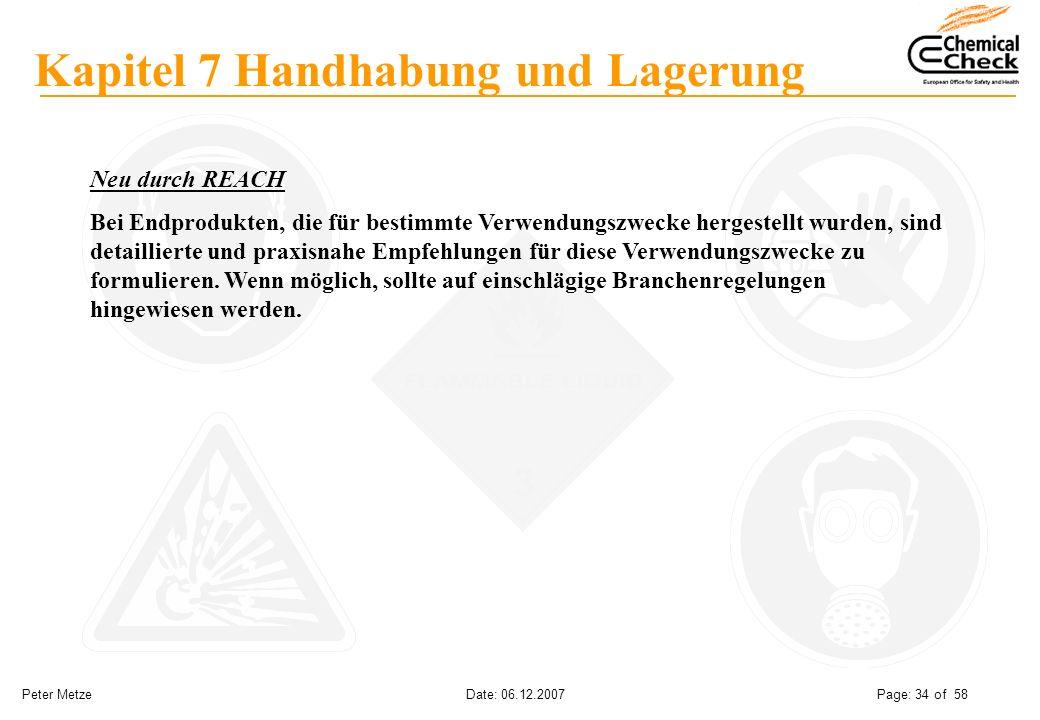 Peter Metze Date: 06.12.2007 Page: 34 of 58 Kapitel 7 Handhabung und Lagerung Neu durch REACH Bei Endprodukten, die für bestimmte Verwendungszwecke he