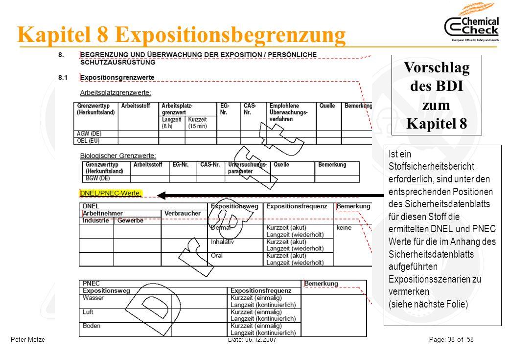 Peter Metze Date: 06.12.2007 Page: 38 of 58 Kapitel 8 Expositionsbegrenzung Vorschlag des BDI zum Kapitel 8 Ist ein Stoffsicherheitsbericht erforderli