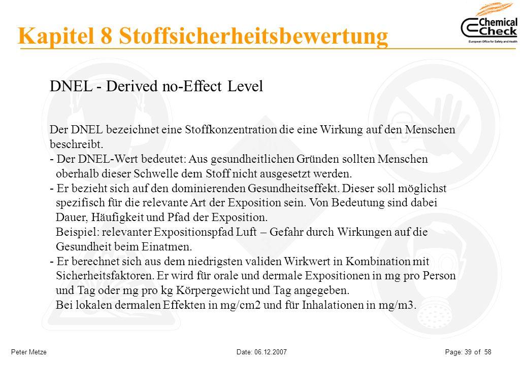 Peter Metze Date: 06.12.2007 Page: 39 of 58 Kapitel 8 Stoffsicherheitsbewertung DNEL - Derived no-Effect Level Der DNEL bezeichnet eine Stoffkonzentra