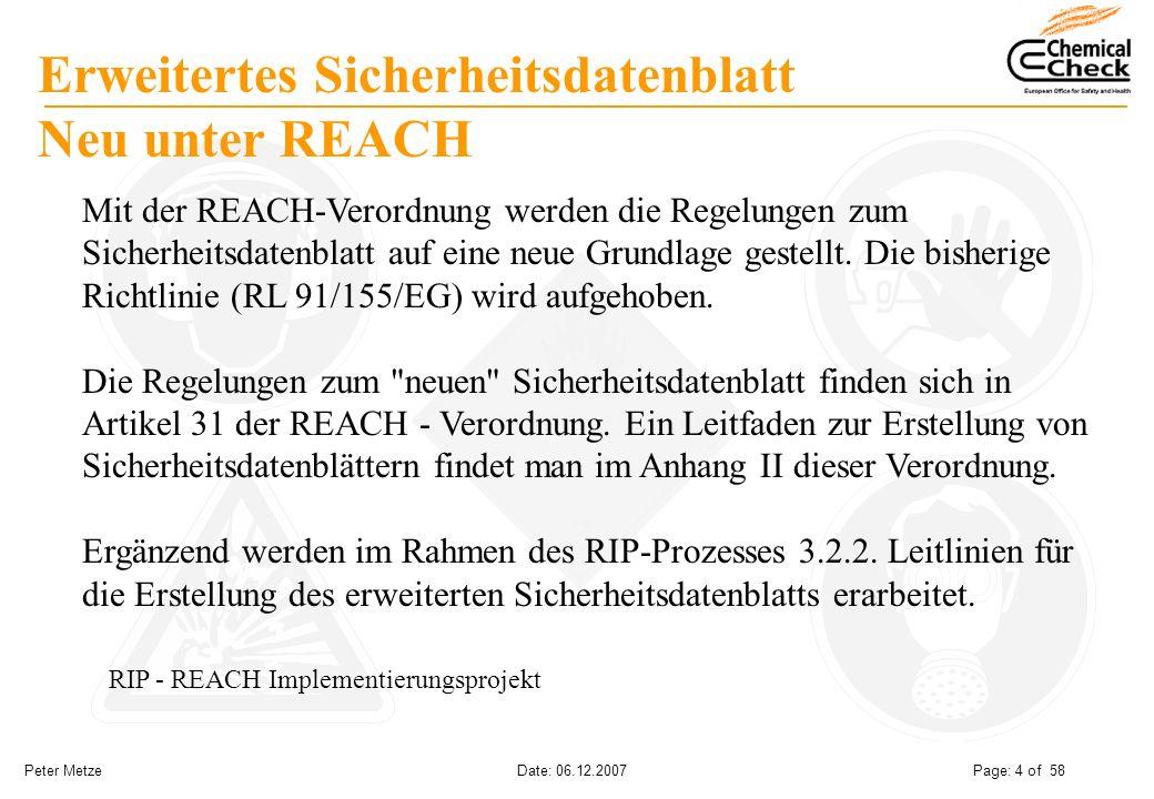 Peter Metze Date: 06.12.2007 Page: 4 of 58 Erweitertes Sicherheitsdatenblatt Neu unter REACH Mit der REACH-Verordnung werden die Regelungen zum Sicher