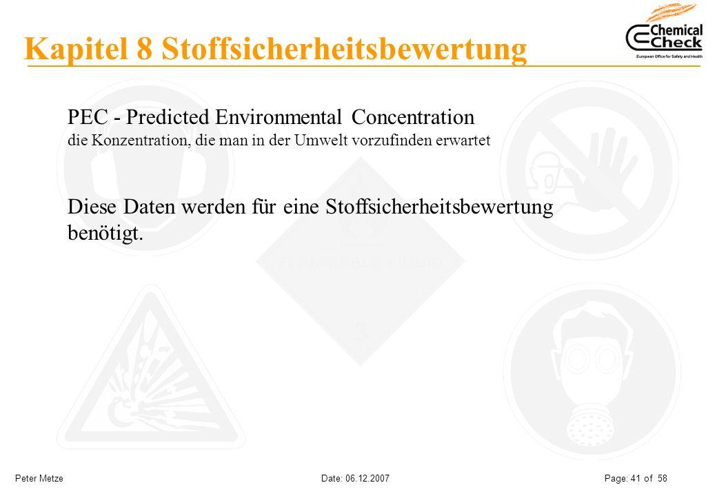 Peter Metze Date: 06.12.2007 Page: 41 of 58 Kapitel 8 Stoffsicherheitsbewertung PEC - Predicted Environmental Concentration die Konzentration, die man