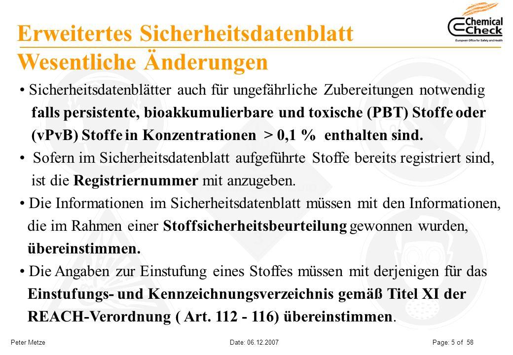 Peter Metze Date: 06.12.2007 Page: 5 of 58 Sicherheitsdatenblätter auch für ungefährliche Zubereitungen notwendig falls persistente, bioakkumulierbare